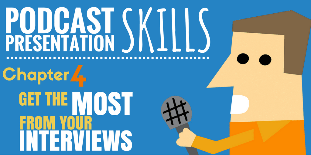 podcast-presentation-skills-chapter-4-get-the-most-from-your-interviews