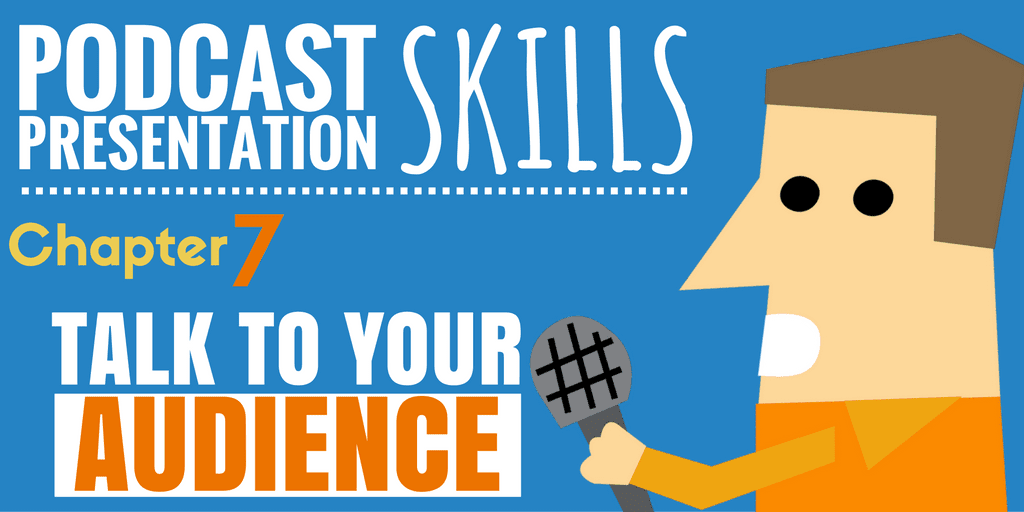 Talk to Your Audience | Podcast Presentation Skills #7