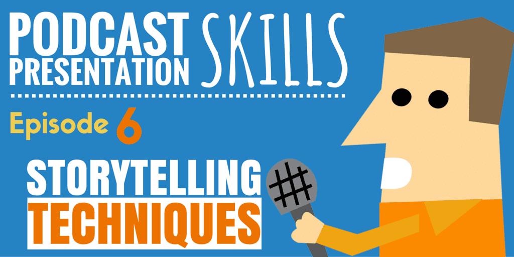 Storytelling Techniques | Podcast Presentation Skills #6