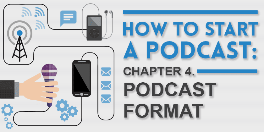 How to start a podcast: Podcast Format