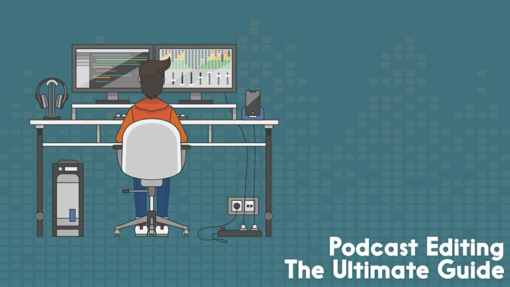 Podcast Editing, the Ultimate Guide