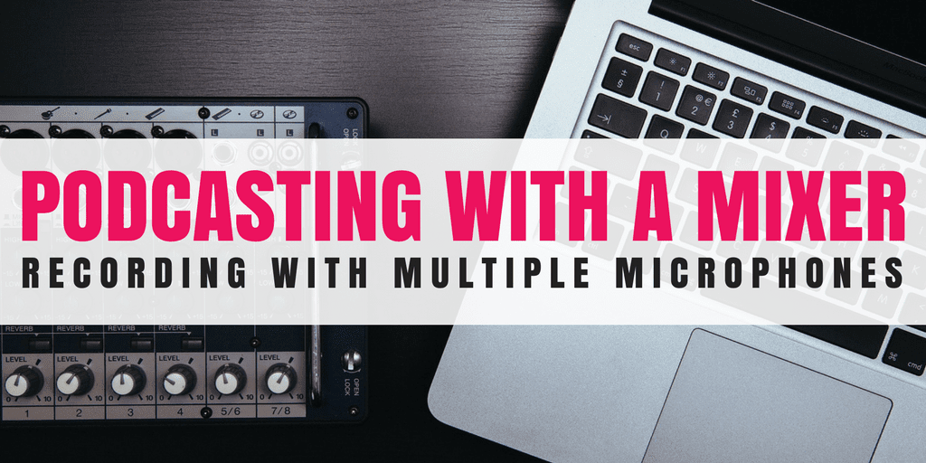 Podcasting with a Mixer- Recording with Multiple Microphones