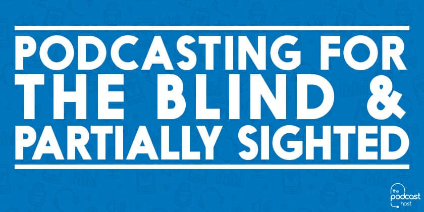 Text: Podcasting for the blind and partially sighted