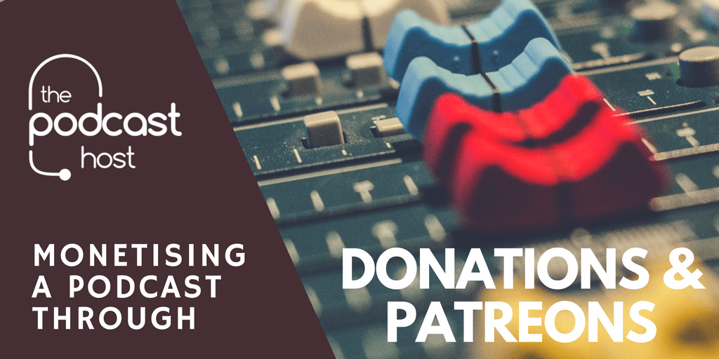 MONETISING A PODCAST THROUGH DONATIONS & PATREON