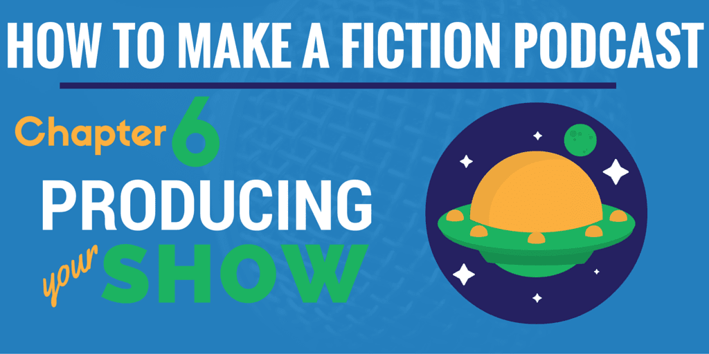 Producing Your Show | How to Make a Fiction Podcast #6
