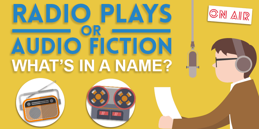 Radio Plays or Audio Fiction? What's in a Name?