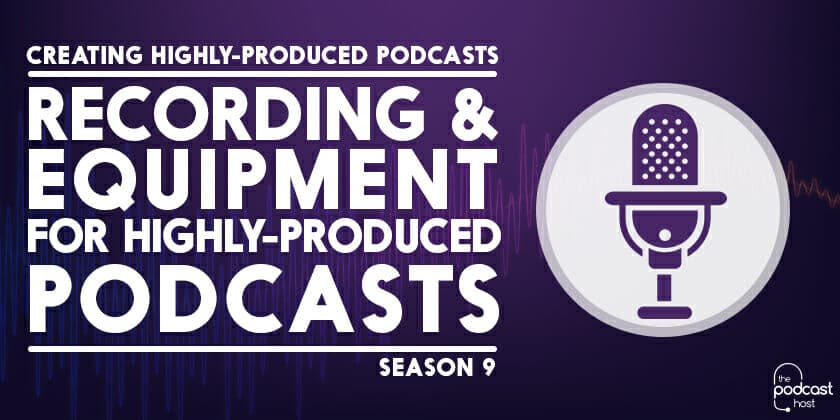 Recording-&-Equipment-for-Highly-Produced-Podcasts