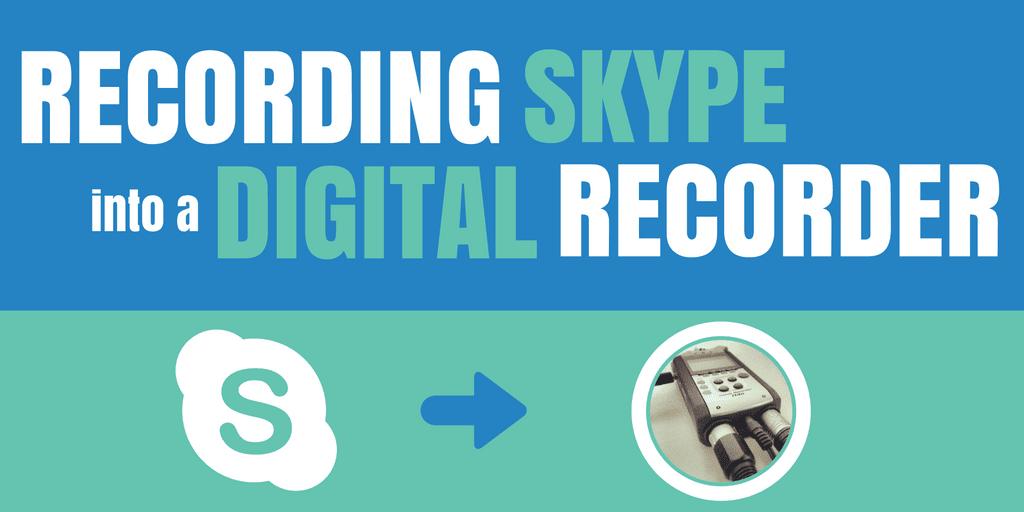 Recording Skype into a Digital Recorder
