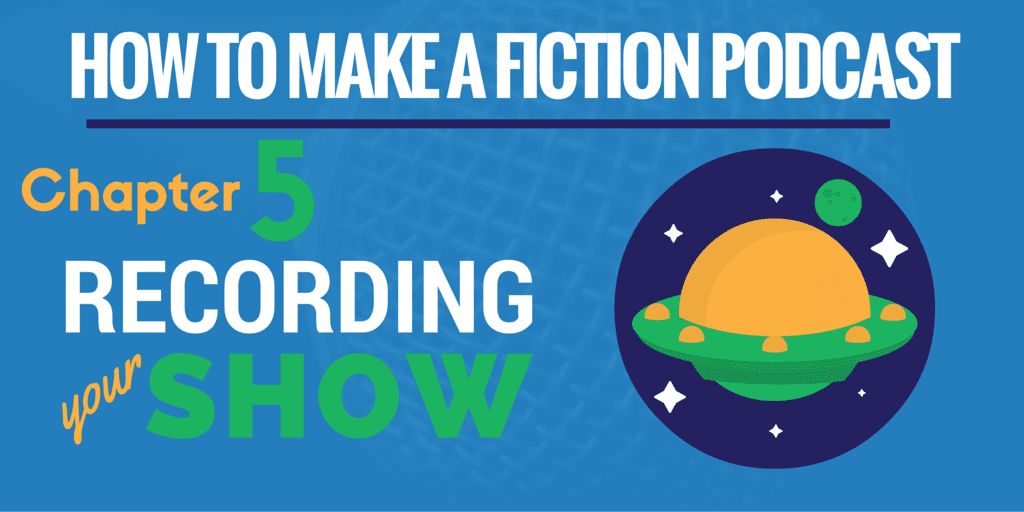 Recording Your Show | How to Make a Fiction Podcast #5