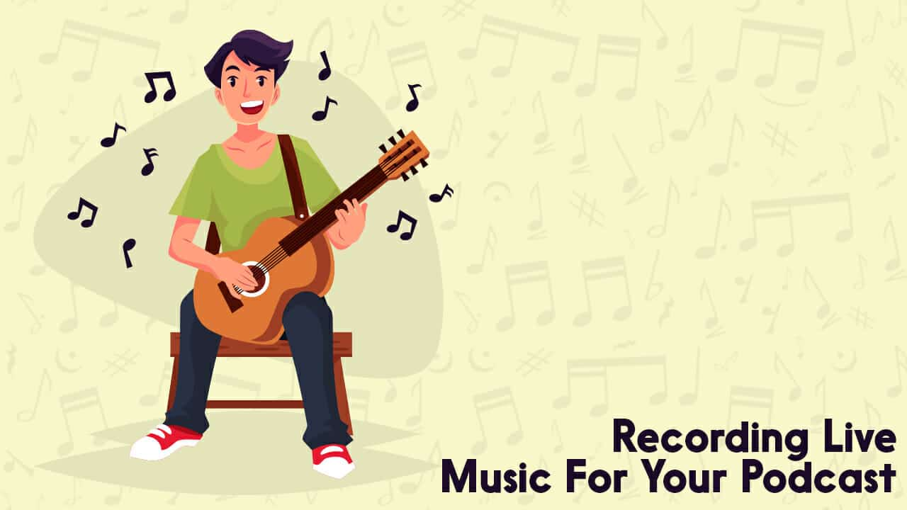 Recording Live Music For Your Podcast