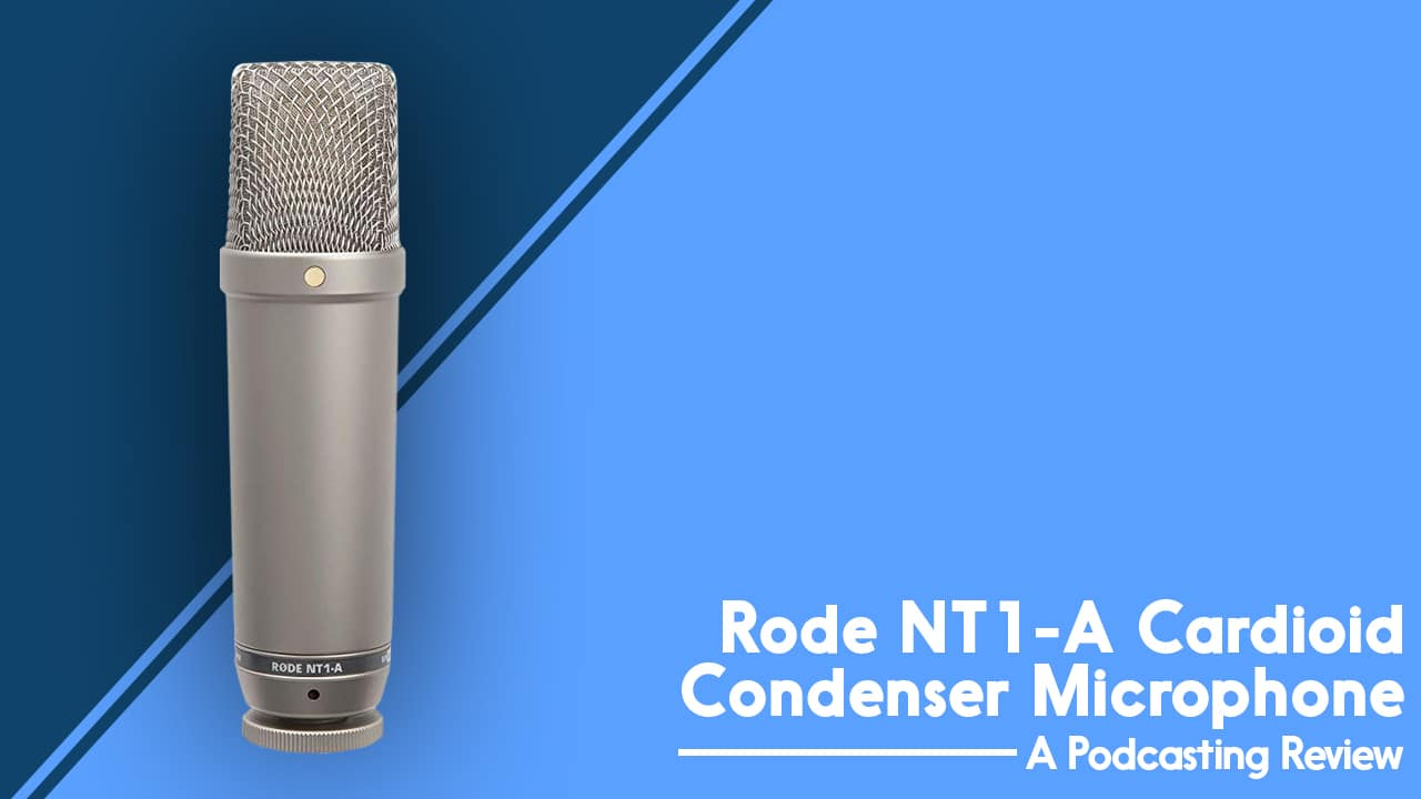 Rode NT1-A Microphone – How Much Bang Can You Get For Your Buck? | A Podcasting Review