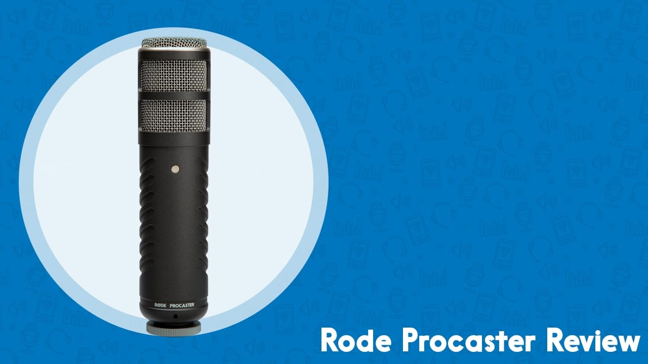 Rode Procaster Review | A Quality Dynamic Vocal Mic for Podcasting