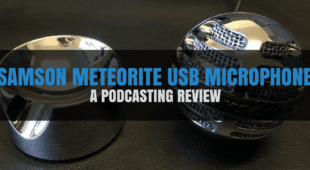 Samson Meteorite USB Microphone - A Podcasting Review