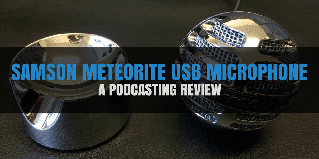 Samson Meteorite USB Microphone | A Podcasting Review