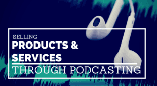 Selling a Product or Service Through Podcasting