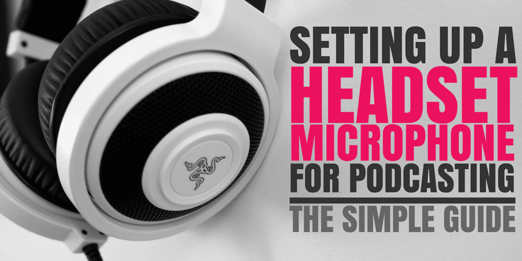 Setting up a Headset Microphone for Podcasting: The Simple Guide