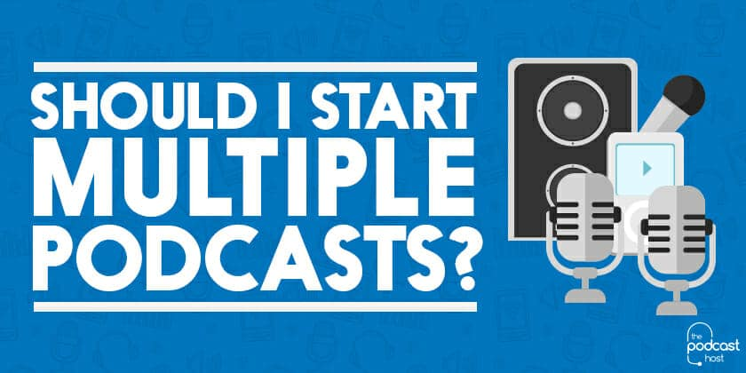 Starting Multiple Podcasts