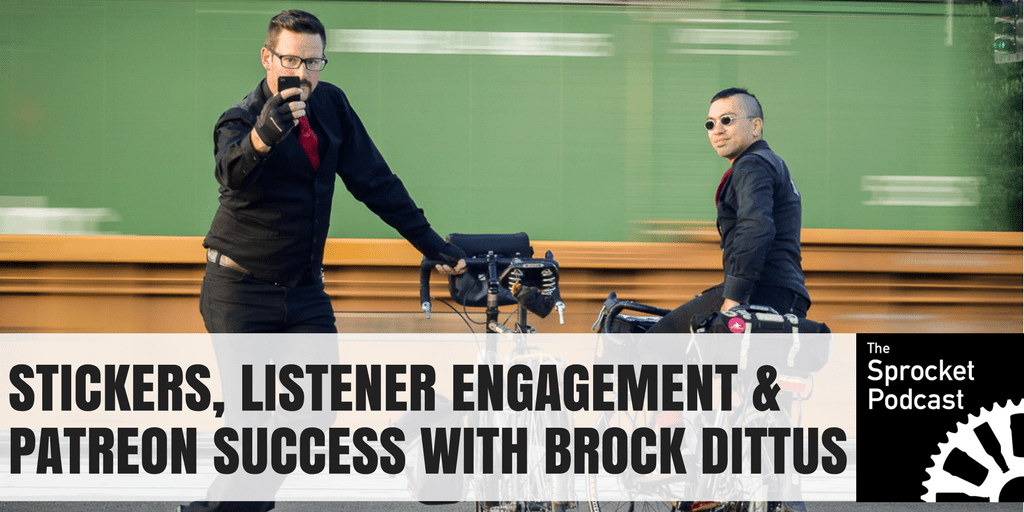 Stickers, Listener Engagement & Patreon Success with Brock Dittus from The Sprocket Podcast