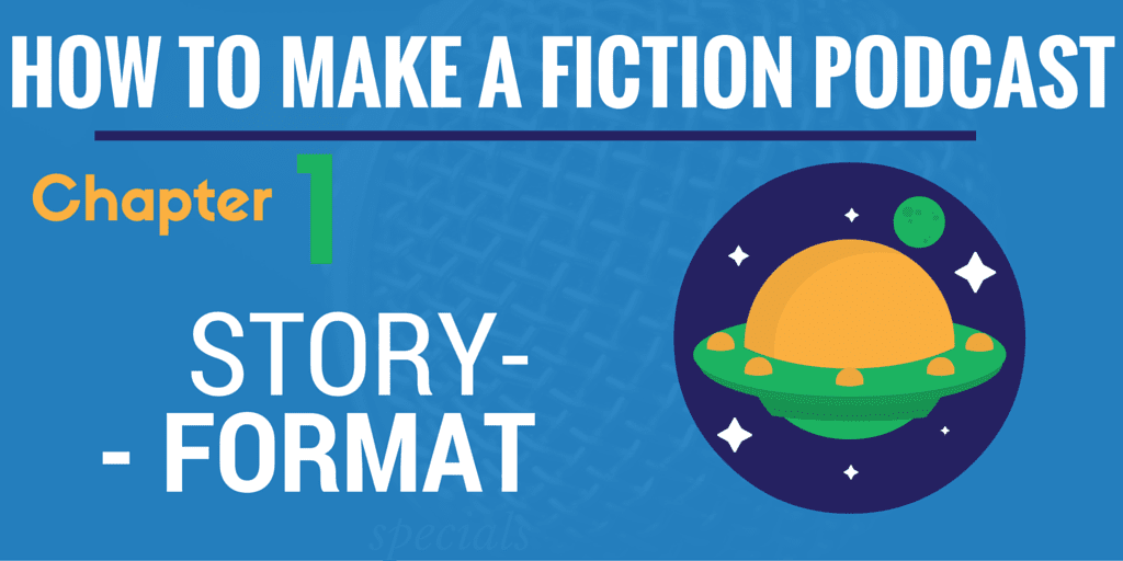 Story Format - how to make a fiction podcast