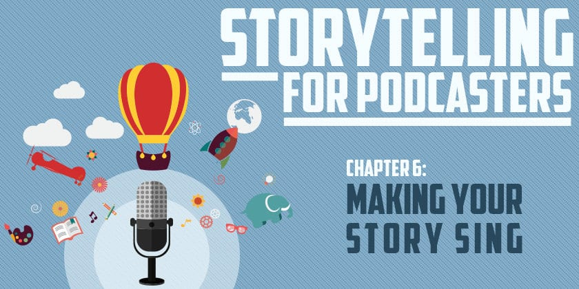 Making Your Story Sing | Storytelling for Podcasters #6