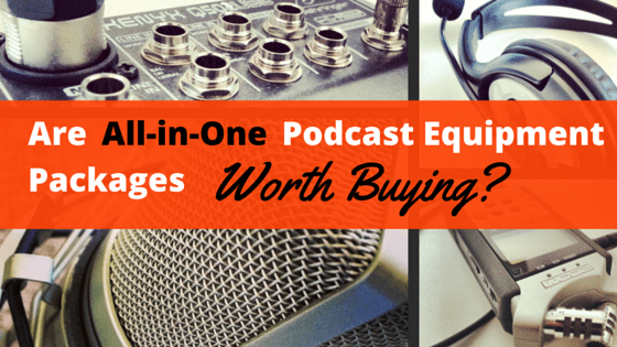 Are All-in-One Podcast Equipment Packages Worth Buying?