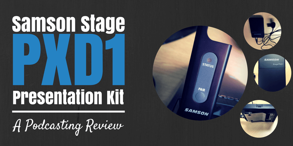 Samson Stage PXD1 Presentation Kit – A Podcasting Review