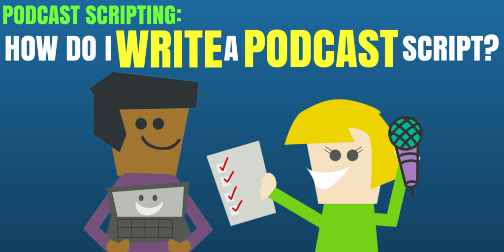 How To Write A Killer Podcast Script
