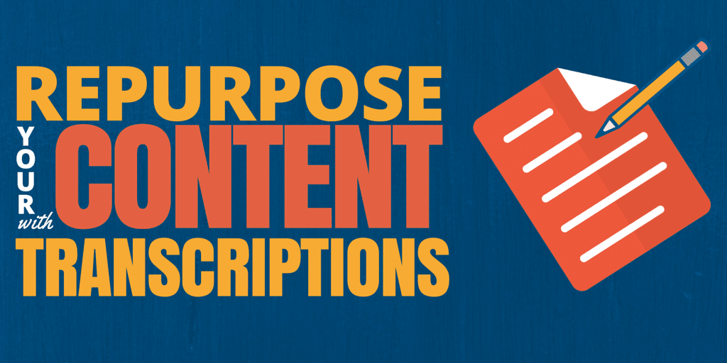Repurpose Your Content With Transcriptions