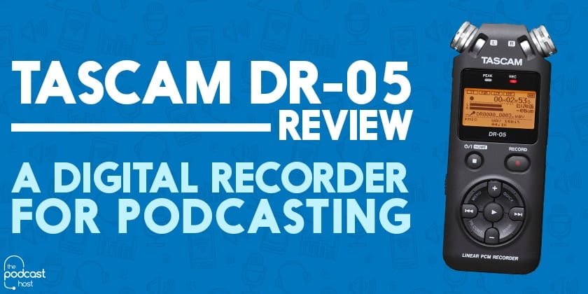 Tascam DR-05 Review | A Digital Recorder for Podcasting