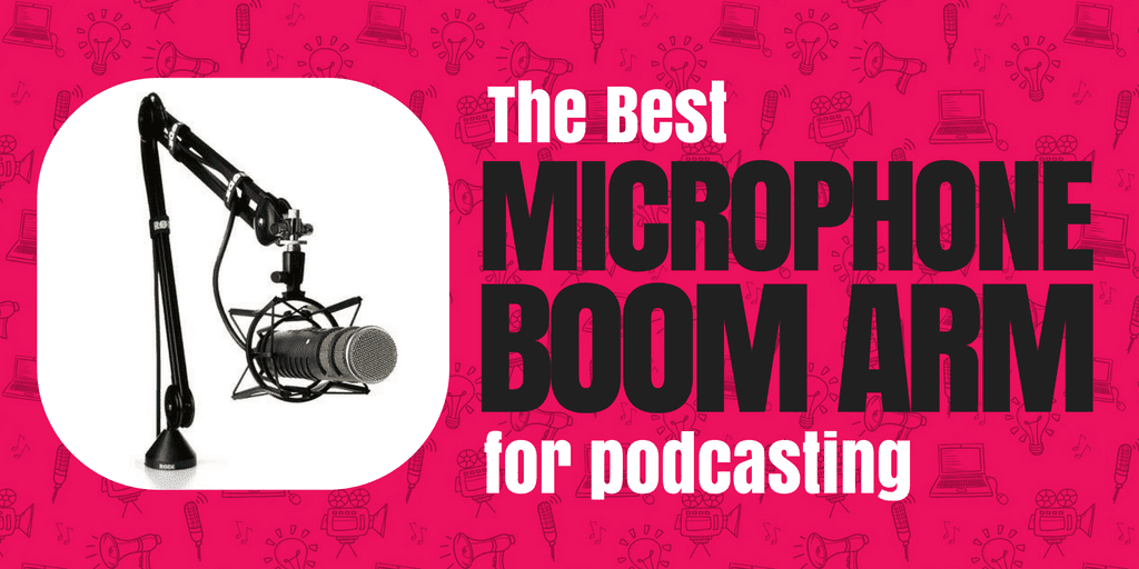 The Best Microphone Boom Arm for Podcasting