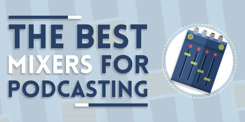 The Best Podcast Mixers: Pros, Cons & the Ones to Buy