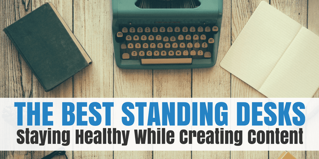 The Best Standing Desks: Staying Healthy While Creating Content