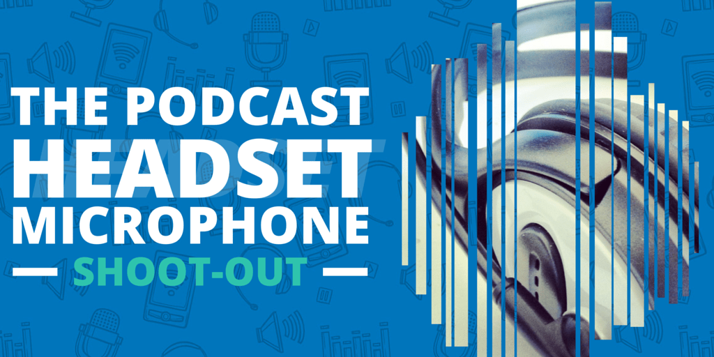 The Podcast Headset Microphone Shoot-Out: Quick, Easy