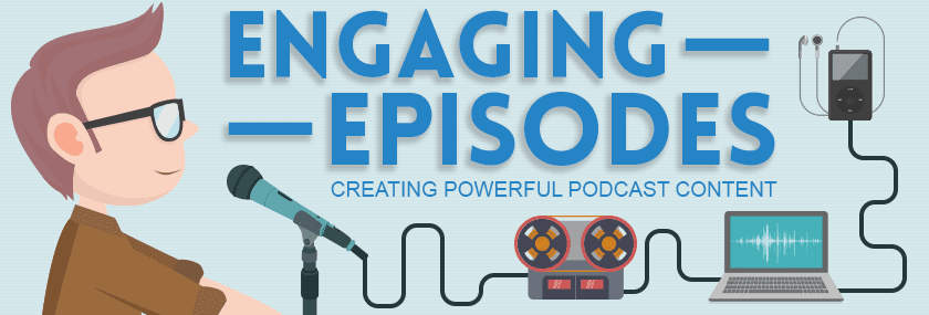 Engaging Episodes: The Powerful Podcasting Series