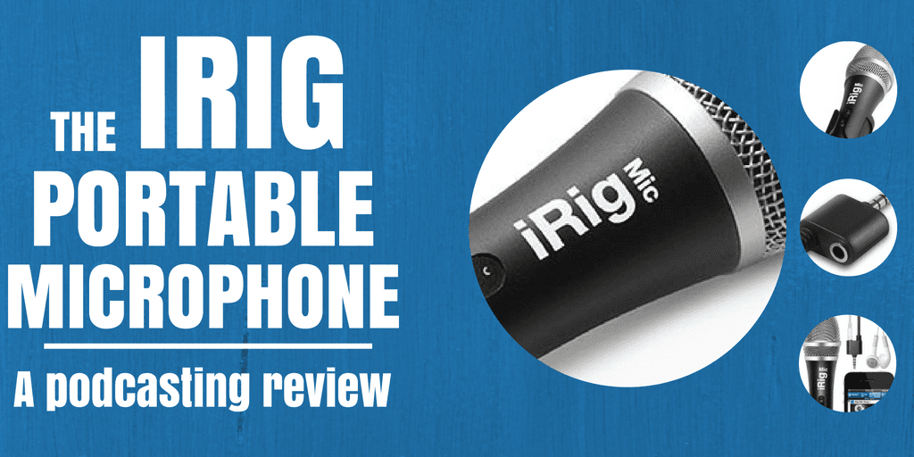The iRig Portable Microphone - A Podcasting Review
