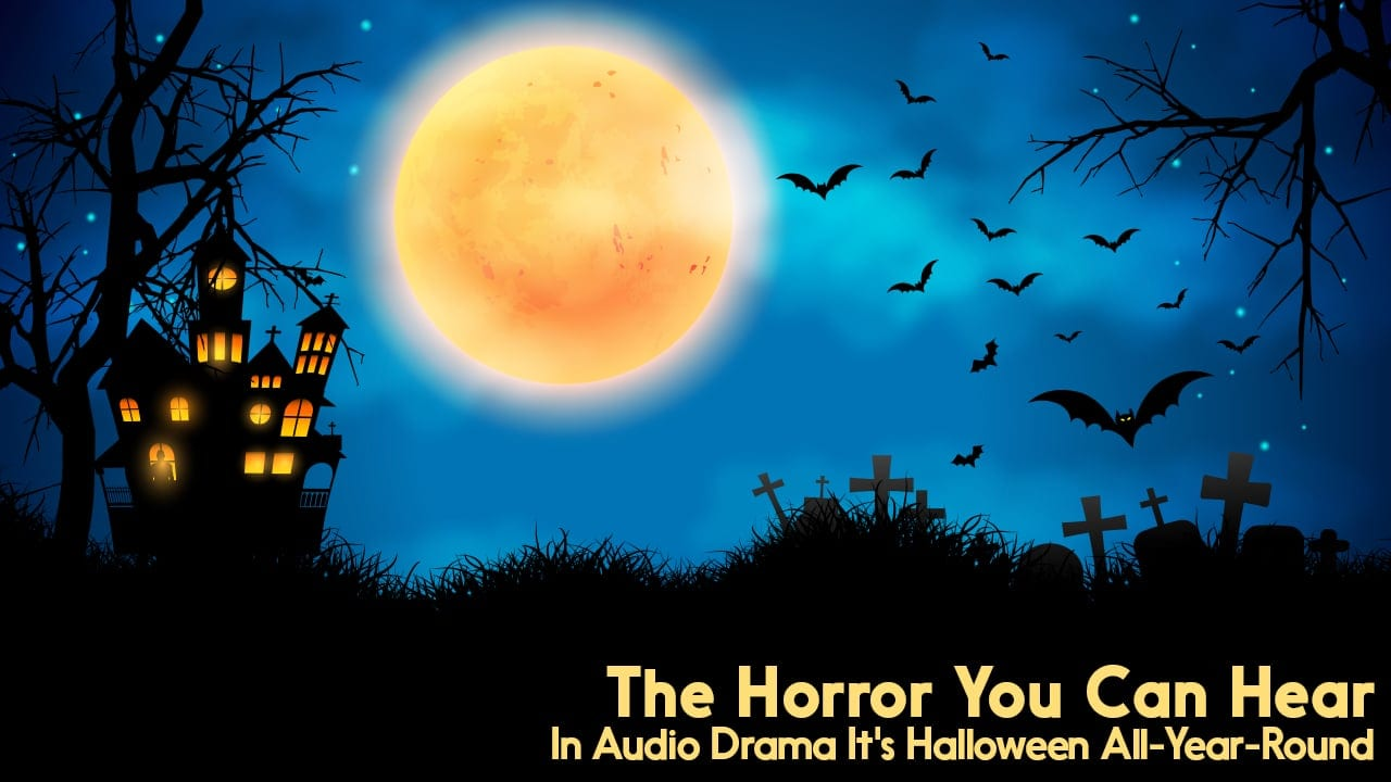 The Horror You Can Hear | In Audio Drama It's Halloween All-Year-Round