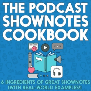 Podcast Shownotes Cookbook