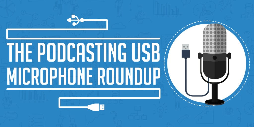 The Best USB Microphones for Podcasters