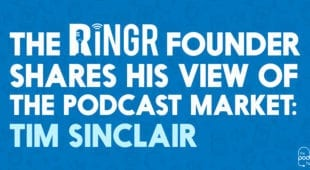 The Ringr Founder Shares His View Of The #Podcast Market: Tim Sinclair