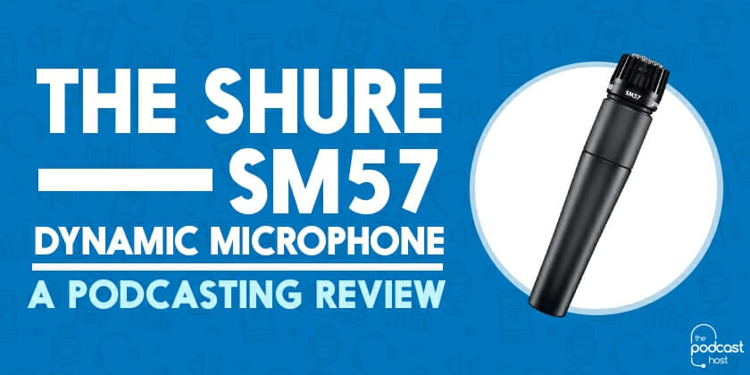 Shure SM57 Podcasting Review