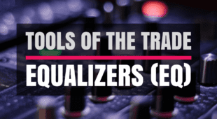 Tools of the trade- Equalizers (EQ)