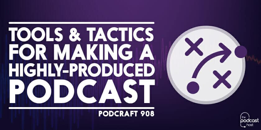 Tools and tactics for highly produced podcasts