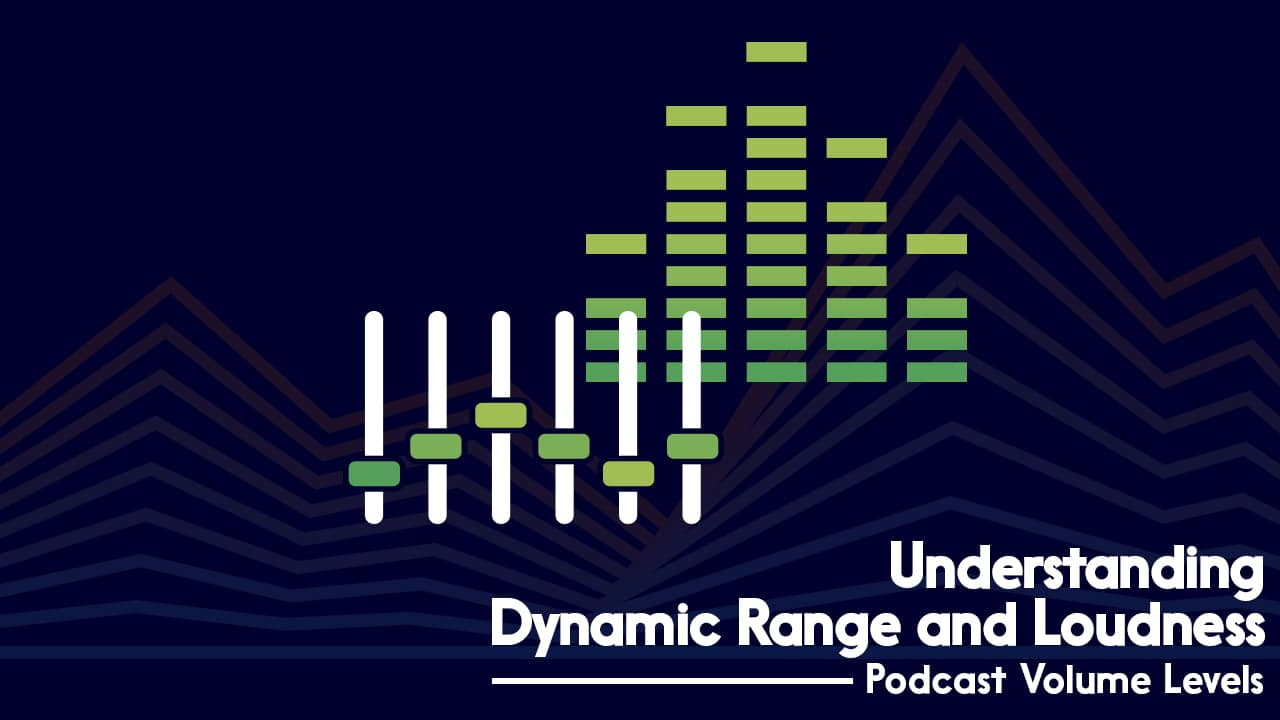 Understanding Dynamic Range and Loudness | Podcast Volume Levels