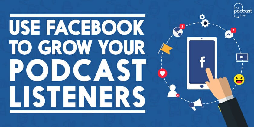 How to Use Facebook to Grow your Audience in Podcasting