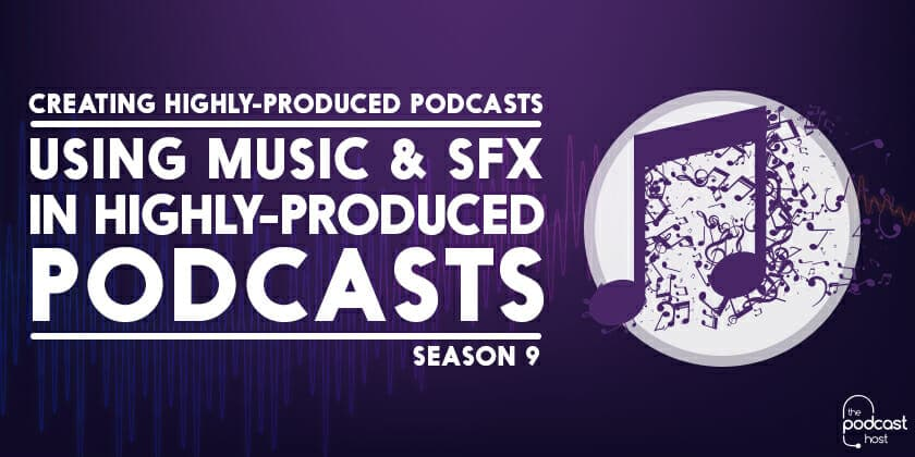 Using Music & SFX in Highly-Produced Podcasts