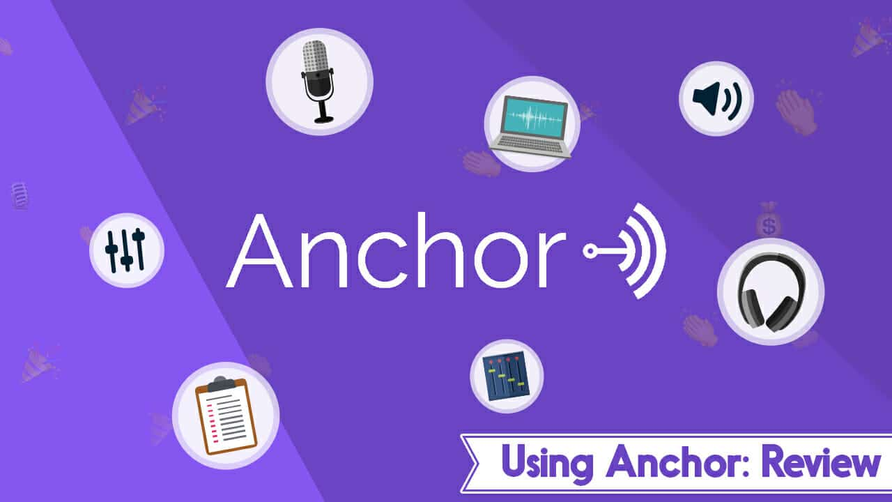 Is It Worth Using Anchor To Make A Podcast? Review