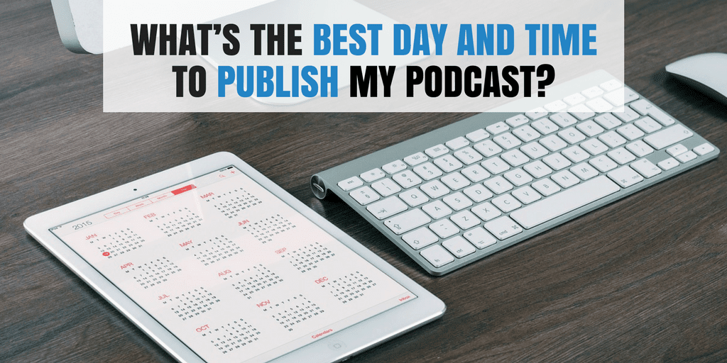 What's The Best Day And Time To Publish My Podcast?