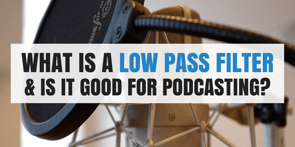 What is a Low Pass Filter & is it Good for Podcasting?