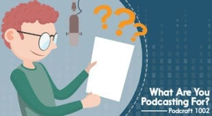 What Are You Podcasting For?