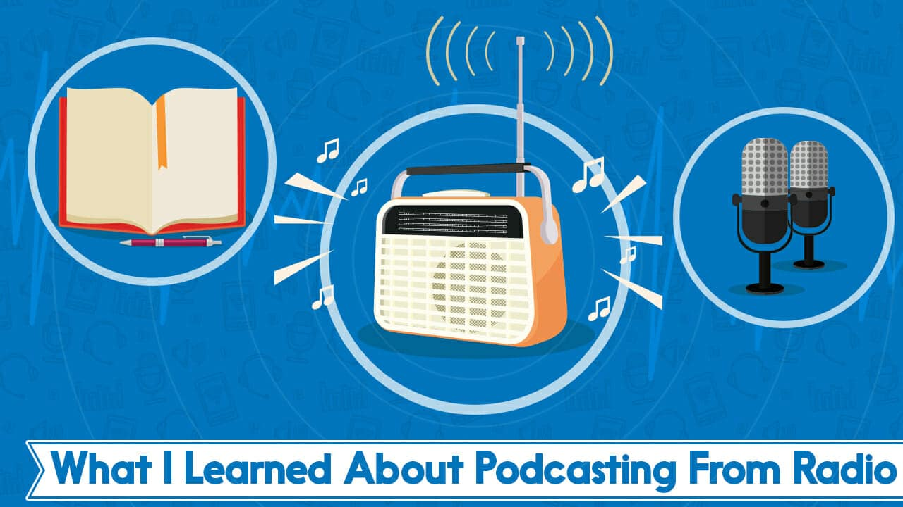 What I Learned About Podcasting From Radio